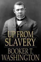 Up From Slavery - Booker T. Washington